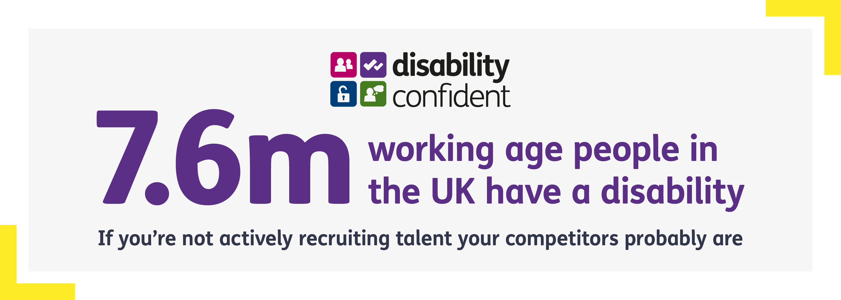 Image caption says 7.6m working age people in UK have a disability. If you're not recruiting talent, your competitors probably are