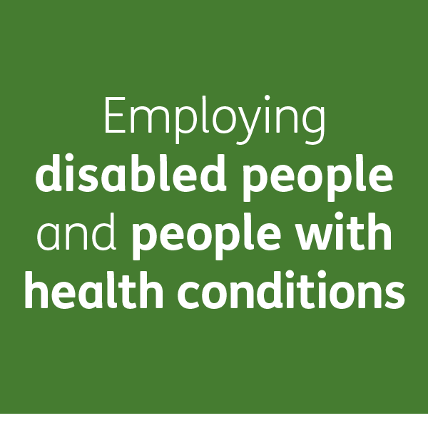Employing disabled people and people with health conditions